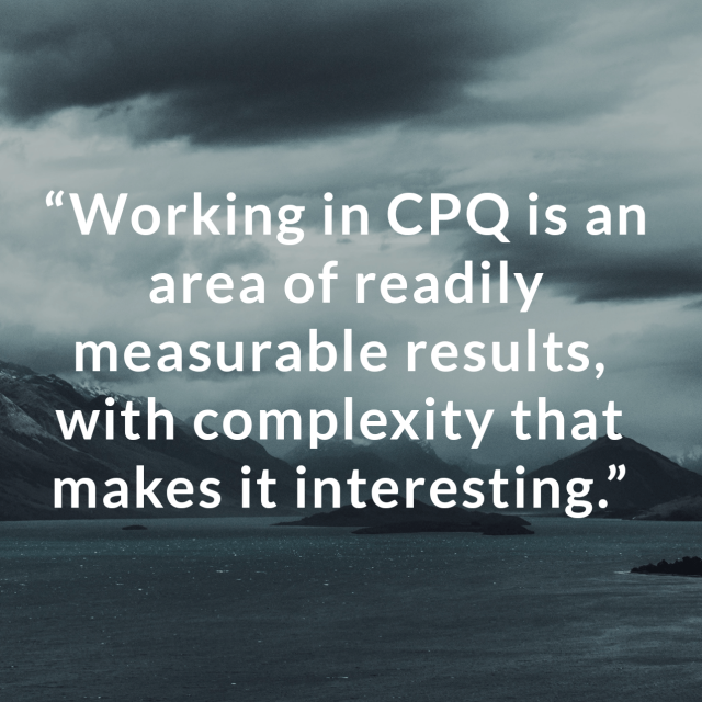 Working in CPQ is an area of readily measurable results, with complexity that makes it interesting.
